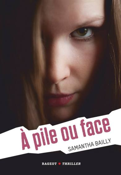 BAILLY Samantha, A pile ou face (Rageot Thriller, sept 2013)